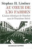 Au Coeur de l'IG Farben. l'usine Chimique de Hoechst Sous le Troisieme Reich, Lindner, Stephan H., 2251443819