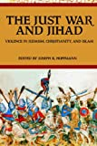 The Just War And Jihad: Violence in Judaism, Christianity, And Islam
