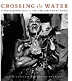 Crossing the Water, Claire Garoutte and Anneke Wambaugh, 0822340399