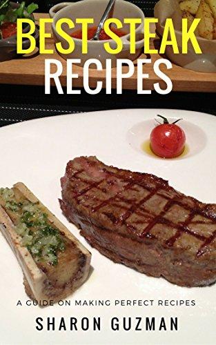 Best Steak Recipes : 50 Delicious of Best Steak Cookbooks (Best Steak Recipes, Best Steak Recipe, Best Steak Cookbook, Best Steak Cookbooks, Best Steak Book) (Sharon Guzman Recipes Book Series No.13) by Sharon Guzman