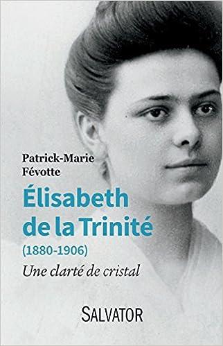 Télécharger en ligne Elisabeth de la Trinité (1880-1906). Une clarté de cristal pdf epub