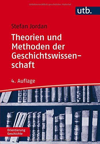 Theorien und Methoden der Geschichtswissenschaft Taschenbuch – 29. Oktober 2018 Stefan Jordan utb GmbH 3825250059 Lehrbuch