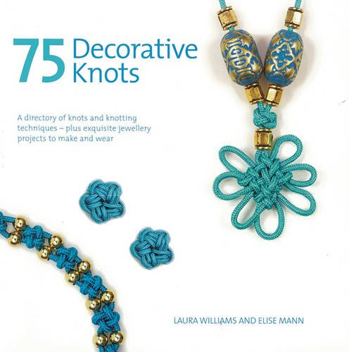 75 Decorative Knots: A Directory of Knots and Knotting Techniques Plus Exquisite Jewellery Projects to Make and Wear