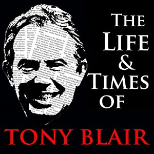 The Life and Times of Tony Blair Audiobook