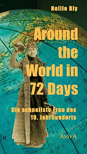 Around the World in 72 Days: Die schnellste Frau des 19. Jahrhunderts Gebundenes Buch – 13. März 2013 Martin Wagner Nellie Bly Josefine Haubold AvivA