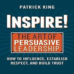 Inspire! The Art of Persuasive Leadership