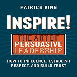 Inspire! The Art of Persuasive Leadership Audiobook