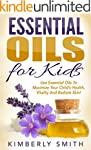 Essential Oils for Kids: The Complete...