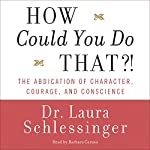 How Could You Do That?! | Laura Schlessinger