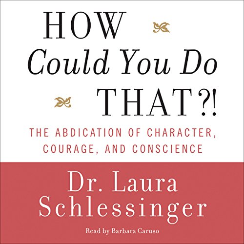 How Could You Do That?! by Laura Schlessinger