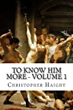 To Know Him More - Volume 1, Christopher Haight, 1491226773