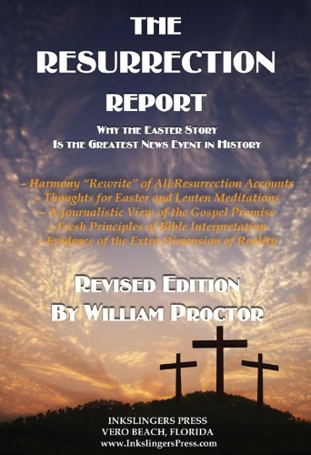 THE RESURRECTION REPORT: Why the Easter Story Is the Greatest News Event in History
