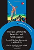 Bilingual Community Education and Multilingualism : Beyond Heritage Languages in a Global City, García, Ofelia, 184769800X