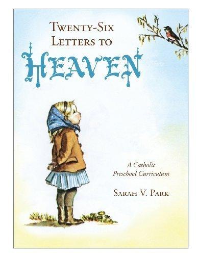 Twenty-Six Letters to Heaven: A Catholic Preschool Curriculum by Sarah V. Park (2012-04-19) Paperback