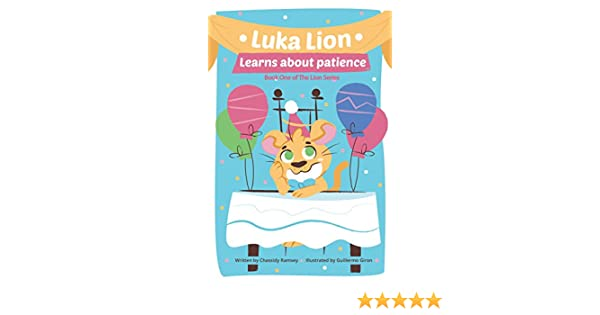 Luka Lion Learns About Patience: Book One of The Lion Series