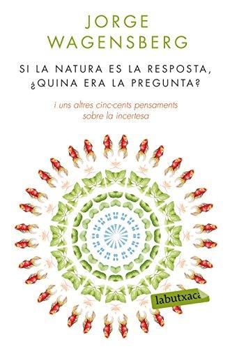 Descargar Libro Si La Natura Es La Resposta. ¿quina Era La Pregunta? Jorge Wagensberg