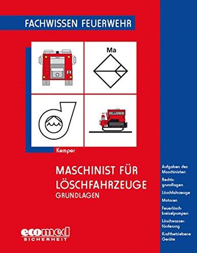 Maschinist für Löschfahrzeuge - Grundlagen: Aufgaben des Maschinisten - Rechtsgrundlagen - Löschfahrzeuge - Motoren - Feuerlöschkreiselpumpen - Löschwasserförderung - Kraftbetriebene Geräte
