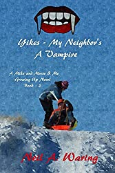 Yikes - My Neighbor's a Vampire (A Mike and Moose and Me Growing up Novel Book 3)