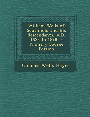 William Wells of Southhold and his descendants, A.D. 1638 to 1878  - Primary Source Edition
