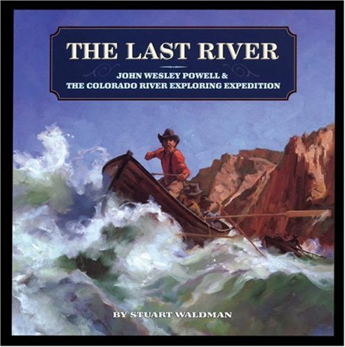 The Last River: John Wesley Powell and the Colorado River Exploring Expedition (Great Explorers)