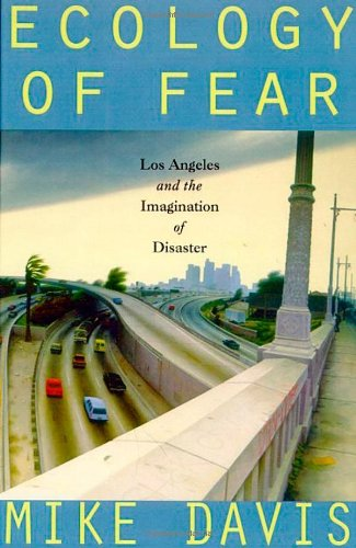 Ecology of Fear: Los Angeles and the Imagination of Disaster ()