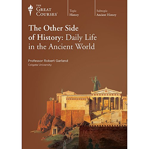 The Other Side of History: Daily Life in the Ancient World