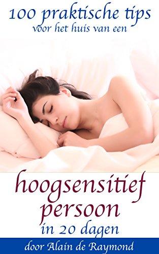 100 praktische tips voor het huis van een hoogsensitief persoon in 20 dagen (Dutch Edition)