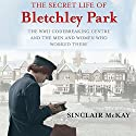 The Secret Life of Bletchley Park Audiobook by Sinclair Mckay Narrated by Gordon Griffin