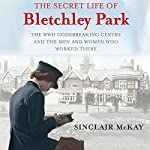 The Secret Life of Bletchley Park | Sinclair Mckay