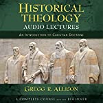 Historical Theology: Audio Lectures | Gregg R. Allison