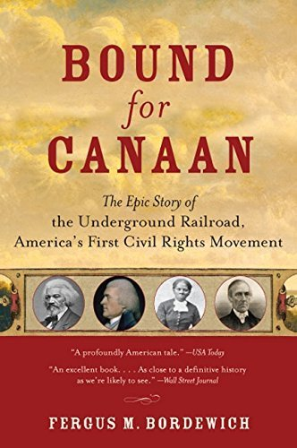 Bound for Canaan: The Epic Story of the Underground Railroad, America's First Civil Rights Movement by Fergus M. Bordewich (2006-01-10)