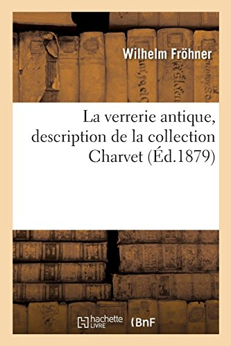 La Verrerie Antique, Description de la Collection Charvet (French Edition)
