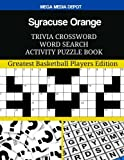 Syracuse Orange Trivia Crossword Word Search Activity Puzzle Book: Greatest Basketball Players Edition
