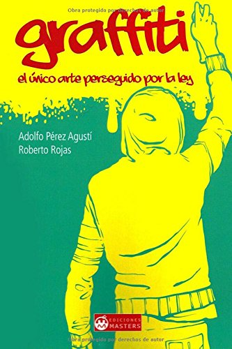 Descargar Libro Graffiti. El Único Arte Perseguido Por La Ley Adolfo Perez Agustí