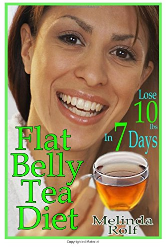 Download Flat Belly Tea Diet: Lose 10lbs of Fat in a Week with this Revolutionary New Plan (The Home Life Series) (Volume 22) PDF