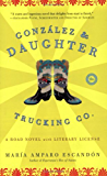 Gonzalez and Daughter Trucking Co.: A Road Novel with Literary License