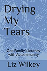 Drying My Tears: One Family's Journey with Autoimmunity Paperback