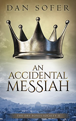 An Accidental Messiah: A Novel (The Dry Bones Society Book 2)