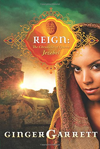 Read Online Reign: The Chronicles of Queen Jezebel (Lost Loves of the Bible) pdf epub