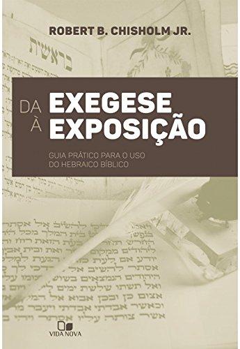 Da Exegese à Exposição. Guia Prático Para o Uso do Hebraico Bíblico