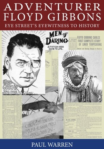 Adventurer Floyd Gibbons: Eye Street's Eyewitness to History