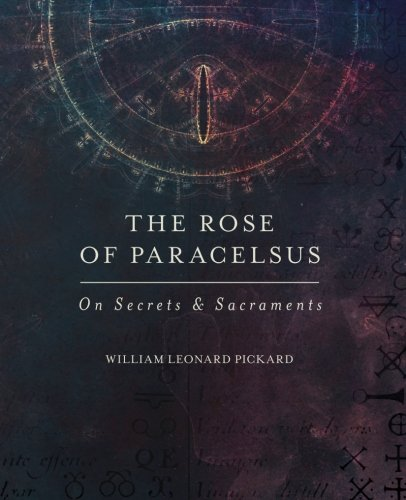 The Rose Of Paracelsus: On Secrets & Sacraments