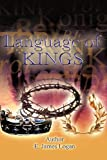The Language of Kings, E. James Logan, 1462011195