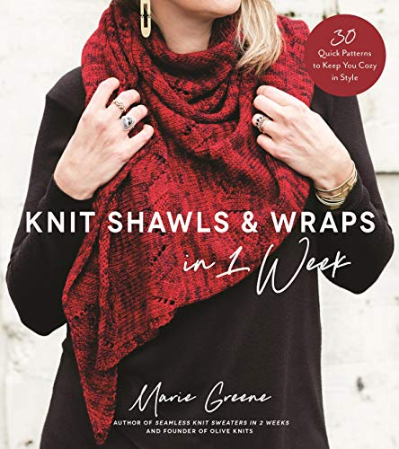 Knit Shawls amp Wraps in 1 Week: 30 Quick Patterns to Keep You Cozy in Style