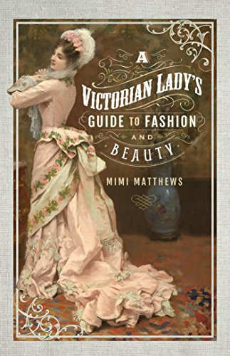 A Victorian Lady's Guide to Fashion and Beauty - Beauty Guide