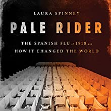 Pale Rider: The Spanish Flu of 1918 and How It Changed the World Audiobook by Laura Spinney Narrated by Paul Hodgson