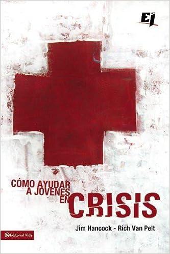 Cómo ayudar a jóvenes en crisis (Especialidades Juveniles) (Spanish Edition): Rich Van Pelt, Jim Hancock: 9780829752564: Amazon.com: Books