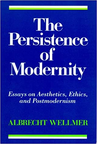 the persistence of modernity essays on aesthetics ethics and  the persistence of modernity essays on aesthetics ethics and postmodernism albrecht wellmer 9780262731096 books ca