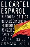 El cartel espanol / The Spanish Cartel: Historia critica de la reconquista economica de Mexico y America Latina (1898-2008) / Critical History of the ... / Investigation) (Spanish Edition)