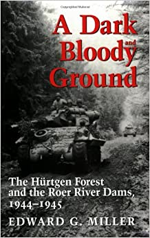 Book A Dark and Bloody Ground: The Hurtgen Forest and the Roer River Dams, 1944-1945: The Hurtgen Forest and the Roer River Dams, 1941-1945 (Texas AandM University Military History Series)